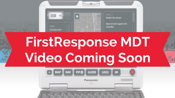 FirstResponse MDT Video Coming Soon