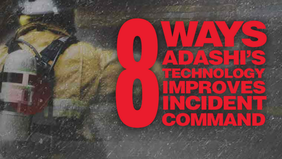 8 WAYS ADASHI'S TECHNOLOGY IMPROVES INCIDENT COMMAND